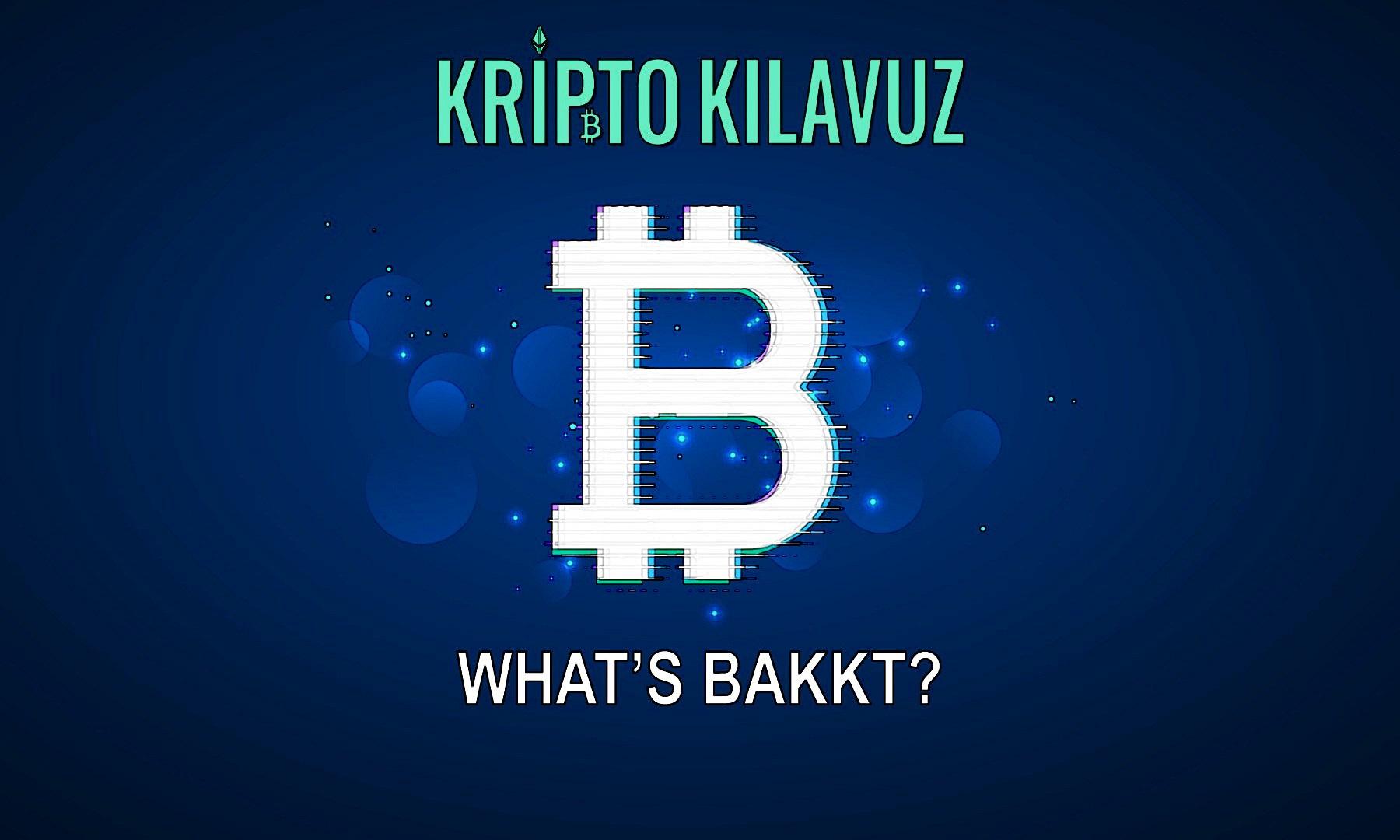 BAKKT Nedir? Kripto Para Dünyasını Nasıl Değiştirecek?