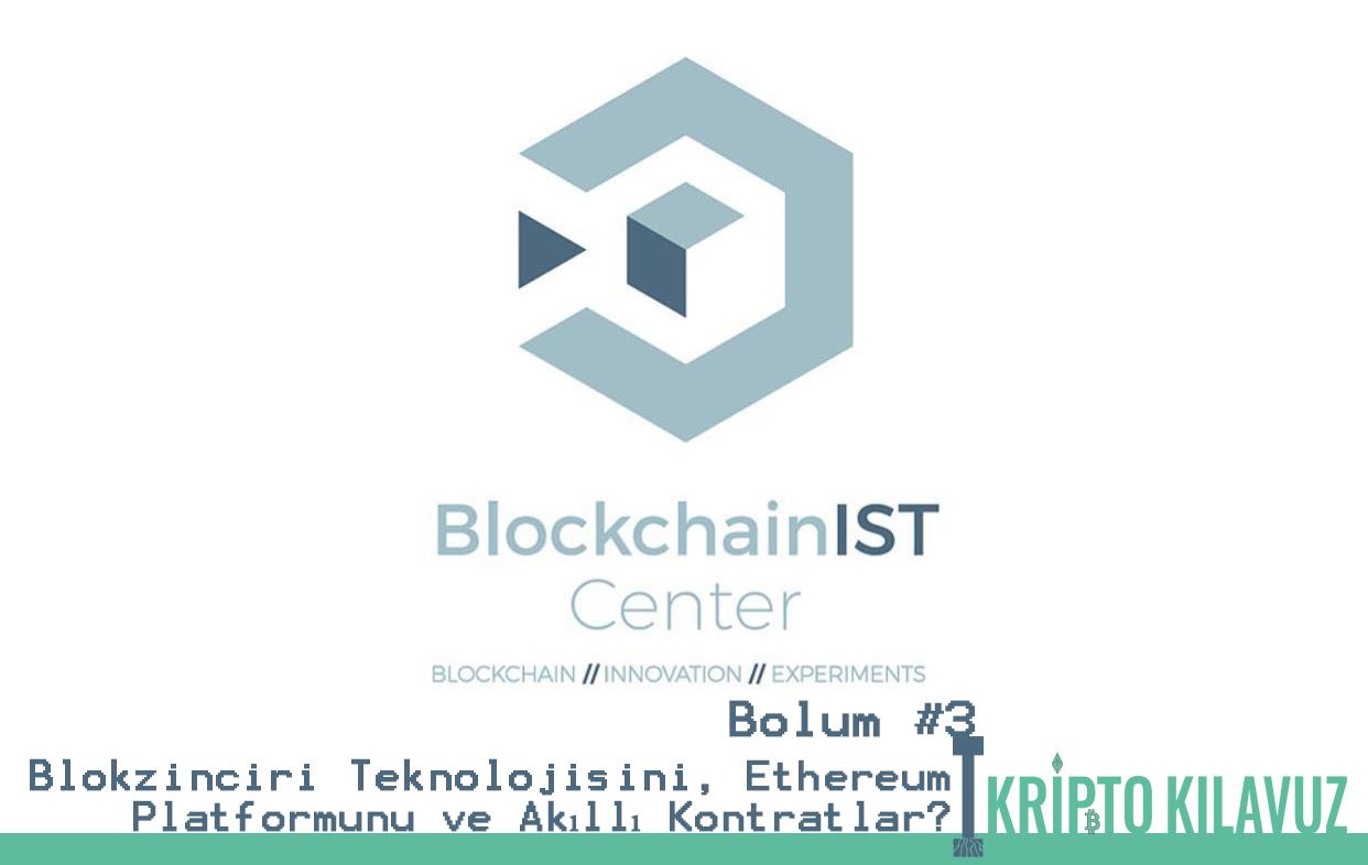 Blokzinciri Teknolojisi, Ethereum Platformunu ve Akıllı Kontratlar Anlatabilir Misiniz?