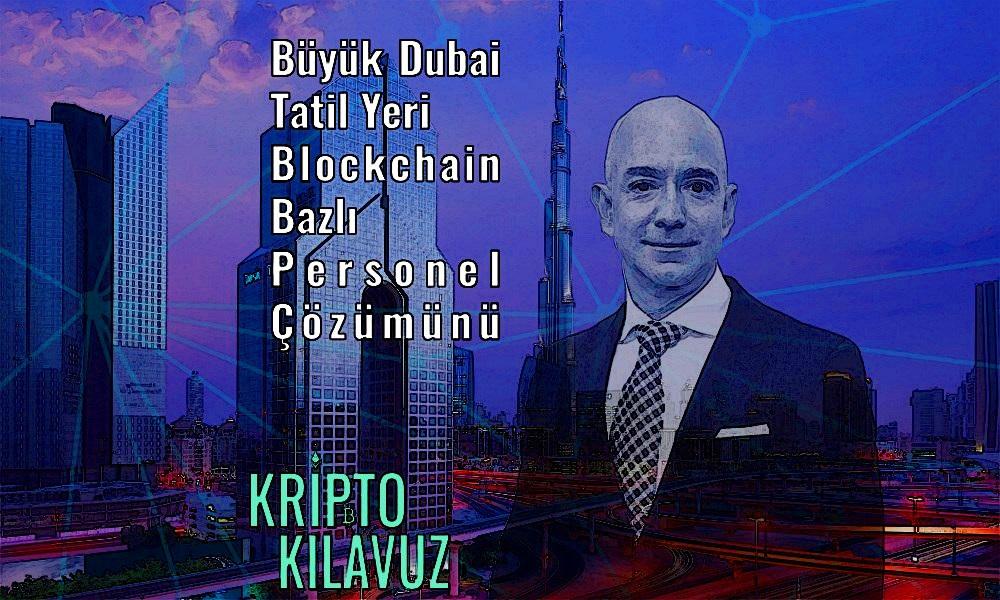Büyük Dubai Tatil Yeri Blockchain Bazlı Personel Çözümünü Sunuyor