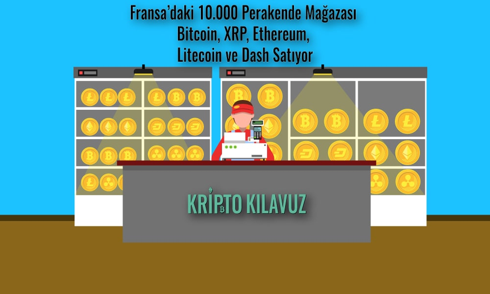 Fransa'daki 10.000 Perakende Mağazası Bitcoin, Ripple, Ethereum, Litecoin ve Dash Satıyor