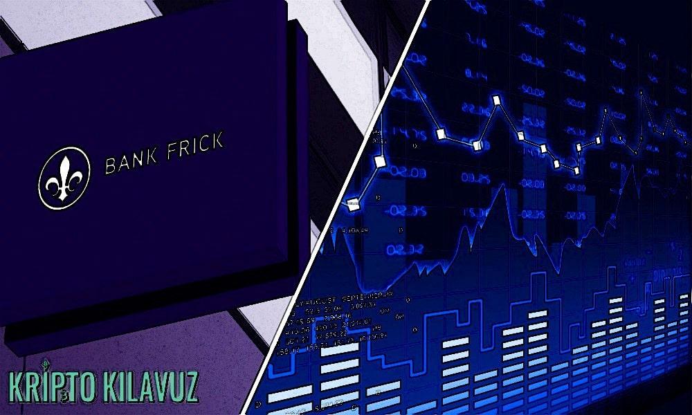 Lihtenştayn Yeni Merkezli Banka Frick Kurumsal Kripto Para Ticaret Platformu!